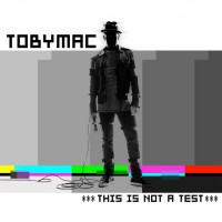 TobyMac:  Announcing that This Is Not A Test