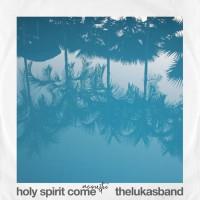 Holy Spirit Come