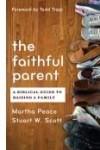 Product Image: Martha Peace & Scott, Stuart W  - Faithful Parent, The - A Biblical guide to raising a family