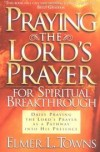 Elmer L. Towns - Praying the Lord's Prayer for Spiritual Breakthrough