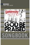 Product Image: Gateway Worship - God Be Praised Songbook