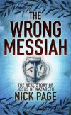 Nick Page  - The Wrong Messiah