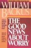 William Backus - The Good News About Worry