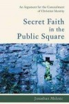Jonathan Malesic - Secret Faith In The Public Square