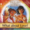 Product Image: Friends And Heroes - What About Love?: Bible Songs Inspired By Friends And Heroes Series 1
