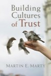 Martin E. Marty - Building Cultures of Trust