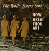 Product Image: The White Sisters - How Great Thou Art