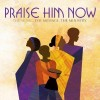 Various - Praise Him Now: The Music, The Message, The Ministry