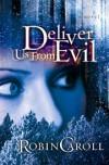 Robin Caroll - Deliver Us from Evil: A Novel