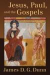 Dunn J D G - JESUS PAUL AND THE GOSPELS
