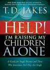 T D Jakes - Help!  I'm Raising My Children Alone