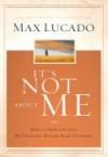 Max Lucado - It's Not About Me