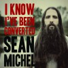 Product Image: Sean Michel - I Know I've Been Converted