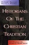 Michael Bauman, Martin I. Klauber - Historians of the Christian Tradition
