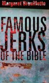 Brouillette Margaret - FAMOUS JERKS OF THE BIBLE
