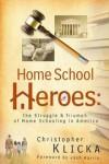 Christopher Klicka, foreword by Josh Harris - Home school heroes