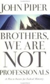 John Piper - Brothers, we are not professionals