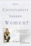 Rebecca Jones - Does Christianity Squash Women?