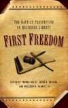 Thomas White (Editor), Jason G. Duesing (Editor), Malcom B. Yarnell (Editor) - First Freedom