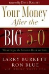 Larry Burkett, Ron Blue, Jeremy White, Dave Ramsey (Foreword) - Your Money After the Big 5-0