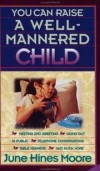 June Hines Moore - You can raise a well-mannered child