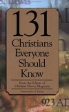 from the editors of Christian history magazine; foreword by J. I. Packer - 131 Christians everyone should know