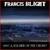 Product Image: Francis Blight - Am I Soldier Of The Cross?
