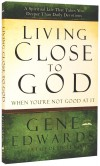 Edwards Gene - LIVING CLOSE TO GOD WHEN YOU'RE NOT GOOD