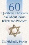 Michael L Brown - 60 Questions Christians Ask About Jewish Beliefs And Practices