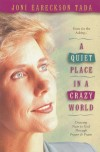 Joni Eareckson - A Quiet Place in a Crazy World: Drawing Near to God Through Prayer & Praise