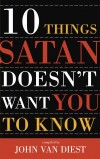 John Van Diest - Ten Things Satan Doesn't Want You to Know (Ten Christian Leaders Share Their Insights)