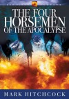 Mark Hitchcock - The Four Horsemen of the Apocalypse (End Times Answers)