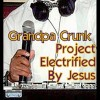Product Image: Grandpa Crunk - Electrified By Jesus/I Love My Mama