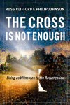 Ross Clifford, & Philip Johnson - The Cross Is Not Enough