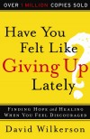 David Wilkerson - Have You Felt Like Giving Up Lately?