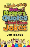 Jim Kraus - The Laugh-A-Day Book Of Bloopers, Quotes & Good Clean Jokes