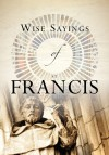 Andrea Skevington - Wise Sayings Of St Francis