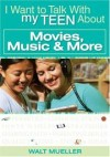Walt Mueller - I Want to Talk to My Teen About Movies, Music