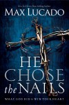 Product Image: Max Lucado - He Chose The Nails
