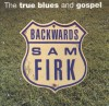 Product Image: Backwards Sam Firk - The True Blues And Gospel