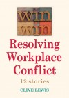 Clive Lewis - Win Win: Resolving Workplace Conflict
