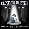 Product Image: Close Your Eyes - Empty Hands And Heavy Hearts