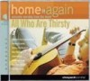 Vineyard Music - Home Again: Acoustic Worship From The Heart Vol 5: All Who Are Thirsty