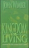 John Wimber - Kingdom Living