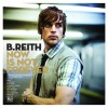 Product Image: B.Reith - Now Is Not Forever