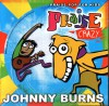 Product Image: Johnny Burns - Praise Crazy: Praise Pop For Kids
