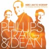 Phillips, Craig & Dean - Here I Am To Worship: 16 Timeless Worship Anthems