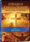 A History Of Christian Worship - 2. The Body