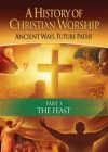 A History Of Christian Worship - 3. The Feast