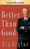 Zig Ziglar - Better Than Good